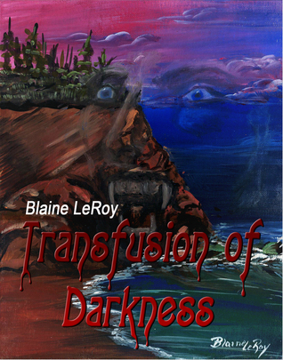 Transfusion of Darkness Blaine LeRoy