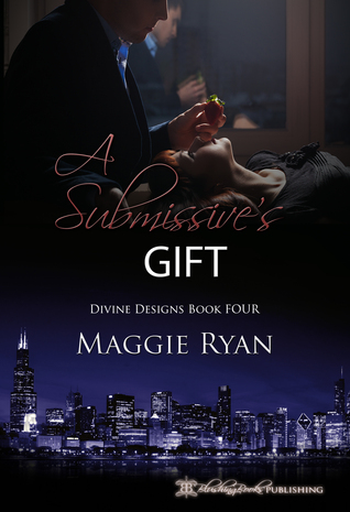 A Submissives Gift: Divine Designs Book Four  by  Maggie Ryan