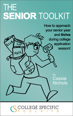The Senior Toolkit: A college admissions guide for high school seniors Cassie Nichols