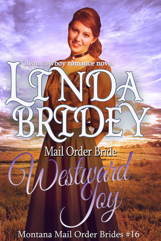 Westward Joy (Montana Mail Order Brides #16) Linda Bridey