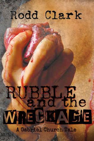 Rubble and the Wreckage (A Gabriel Church Tale, #1) Rodd Clark