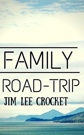 Family Road Trip - Make The Best Of A Road Trip With Your Kids!  by  Jim Lee Crocket