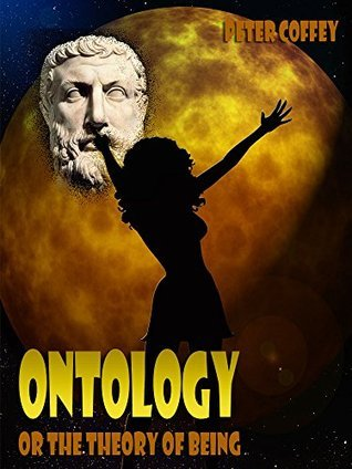 Ontology : Or the Theory of Being Peter Coffey