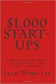 $1,000 Start-Ups:  60 Businesses for Micro-Entrepreneurs ... and how to start them  by  Leah Ward-Lee