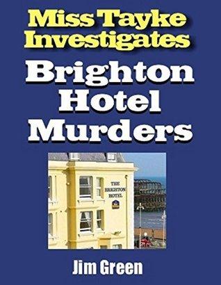 Brighton Hotel Murders (Miss Tayke Investigates Book 84) Jim Green