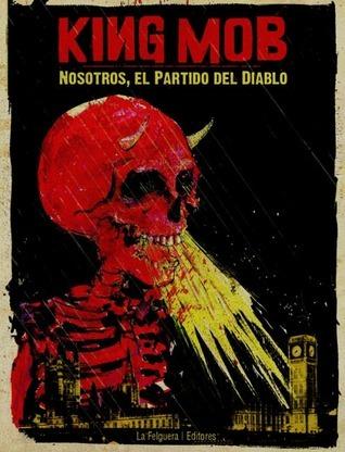 King Mob. Nosotros, el Partido del Diablo.  by  King Mob