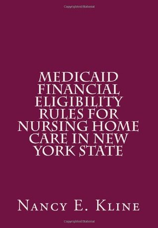 Medicaid Financial Eligibility Rules for Nursing Home Care in New York State  by  Nancy E Kline