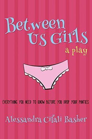 Between Us Girls : Everything You Need To Know Before You Drop Your Panties Alessandra Basher