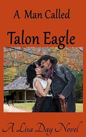 A Man Called Talon Eagle  by  Lisa Day