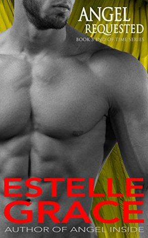 Angel Requested (Book Five of the End Of Time Series)  by  Estelle Grace