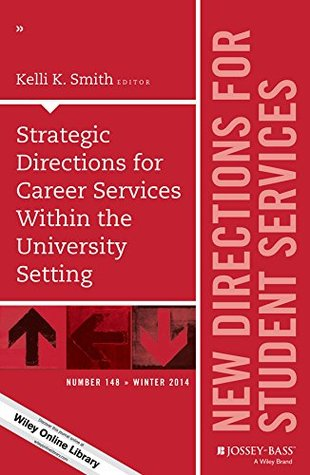 Strategic Directions for Career Services Within the University Setting: New Directions for Student Services, Number 148  by  Kelli K. Smith