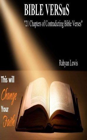 BIBLE VERSUS: 21 Chapters of Contradicting Bible Verses That Will CHANGE YOUR FAITH Rahyan Lewis