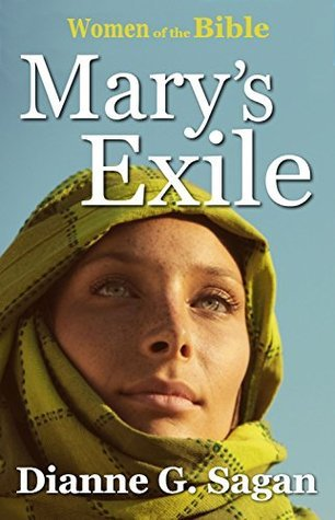 Marys Exile (Women of the Bible Book 4) Dianne G. Sagan