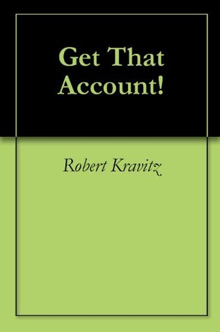 Get That Account! (1)  by  Robert Kravitz