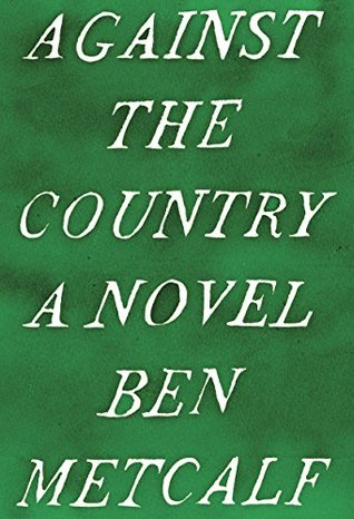 Against the Country: A Novel Ben Metcalf