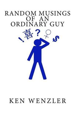 Random Musings of an Ordinary Guy  by  Ken Wenzler