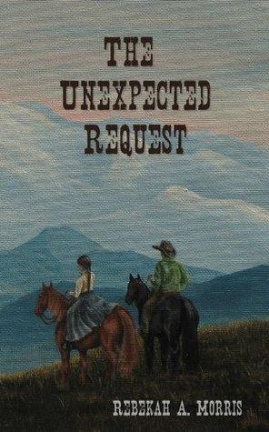 The Unexpected Request Rebekah A. Morris