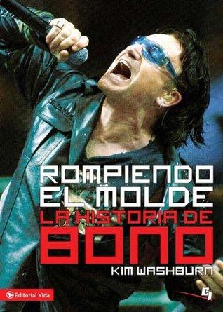Rompiendo el molde, la historia de Bono  by  Kim Washburn