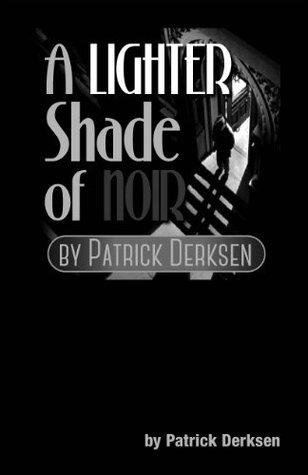 A Lighter Shade of Noir  by  Patrick Derksen