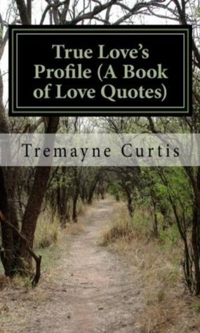 True Loves Profile (A Book of Love Quotes) Tremayne Curtis