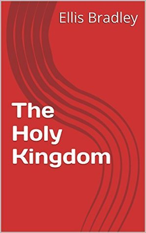 The Holy Kingdom  by  Ellis Bradley