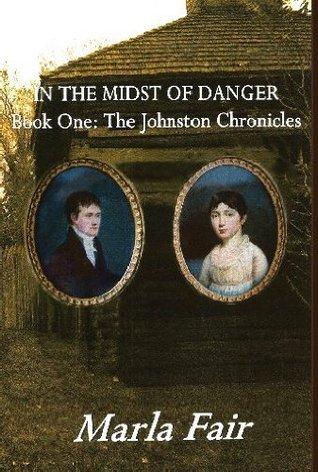 In the Midst of Danger (Johnston Chronicles, #1)  by  Marla Fair