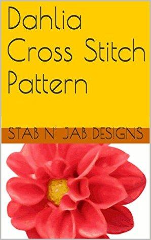 Dahlia Cross Stitch Pattern  by  Stab N Jab Designs