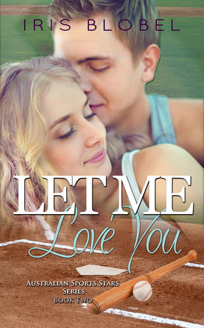 Let Me Love You (Australian Sports Stars #2)  by  Iris Blobel
