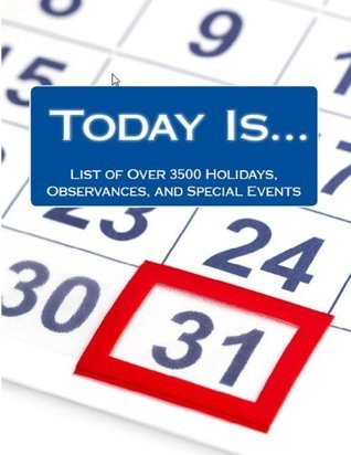 Today Is....List of Over 3500 Holidays, Observances, and Special Events for Outrageously Effective Promotional Marketing Ideas Alison Thompson