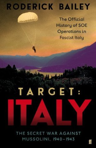 Target: Italy: The Secret War Against Mussolini 1940-1943 Roderick Bailey