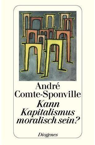 Kann Kapitalismus Moralisch Sein?  by  André Comte-Sponville