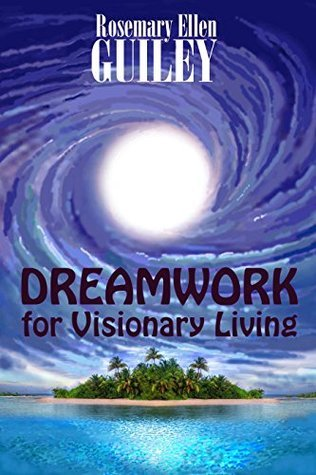 Dreamwork for Visionary Living  by  Rosemary Guiley