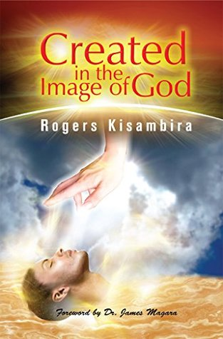 Created In The Image of God: My Quest For Identity Rogers Kisambira