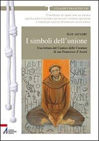 I simboli dellunione. Una lettura del Cantico delle Creature di San Francesco dAssisi ɬoi Leclerc