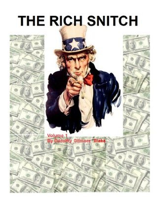 The Rich Snitch-Volume 1- Making Money with the IRS Dorothy Gilmore Blake
