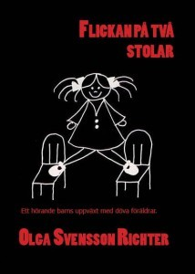 Flickan på två stolar: ett hörande barns uppväxt med döva föräldrar  by  Olga Svensson Richter