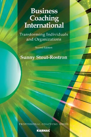 Business Coaching International: Transforming Individuals and Organizations: Second Edition (The Professional Coaching Series)  by  Sunny Stout-Rostron