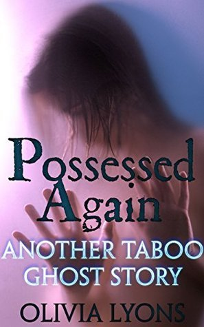 Possessed Again: Another Taboo Ghost Story (Forbidden Paranormal) Olivia Lyons