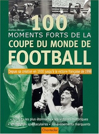 100 Moments forts de la Coupe du monde de Football  by  Andreas Baingo
