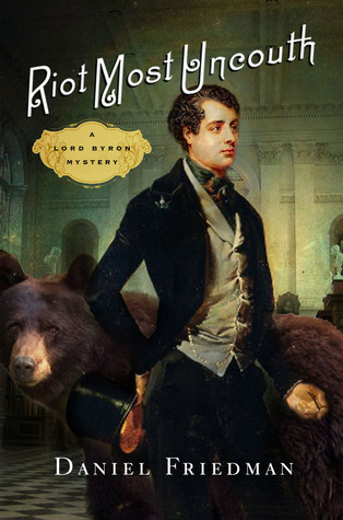 Riot Most Uncouth: A Lord Byron Mystery  by  Daniel  Friedman