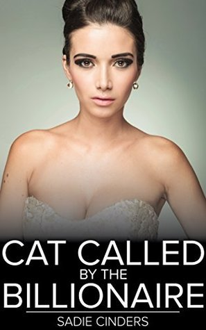 Cat Called the Billionaire: An Erotic Tale from New York City (Broken by the Billionaire Book 1) by Sadie Cinders