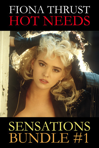 Hot Needs (Sensations Bundle, #1) Fiona Thrust