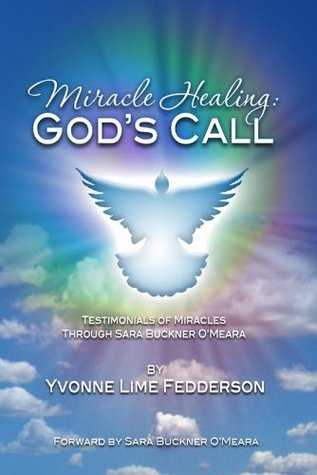 Miracle Healing: Gods Call Yvonne Lime Fedderson