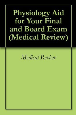 Physiology Aid for Your Final and Board Exam (Medical Review Book 1)  by  MEDICAL REVIEW