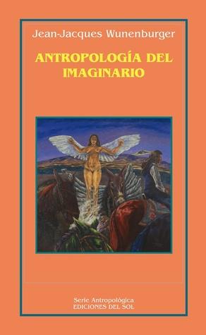 Antropología del imaginario Jean-Jacques Wunenburger