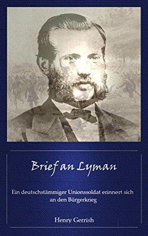 Brief an Lyman [Übersetzung]: Ein deutschstämmiger Unionssoldat erinnert sich an den Bürgerkrieg Henry Gerrish