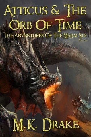 Atticus And The Orb Of Time (The Adventures Of The Majjai Six Book 1) M.K. Drake