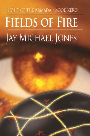 Fields of Fire (Flight of the Armada Book 0)  by  Jay Michael Jones