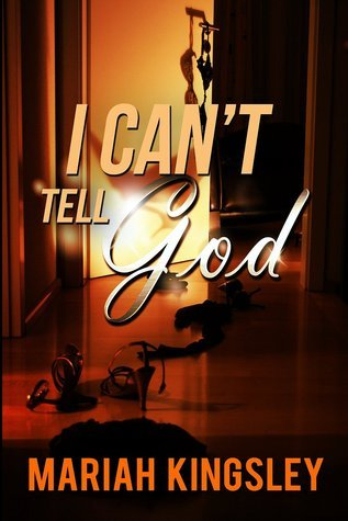 I Cant Tell GOD  by  Mariah Kingsley