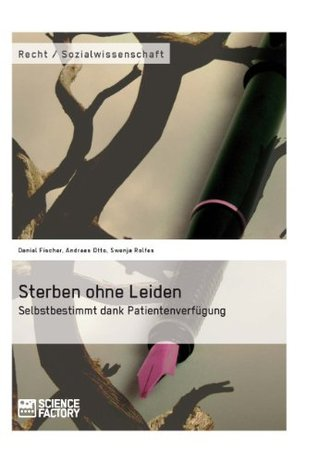 Sterben Ohne Leiden. Selbstbestimmt Dank Patientenverfugung  by  Swenja Rolfes